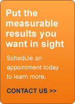 Put the measurable results you want in sight. Schedule a no obligation appointment today to learn more. Contact Us >>